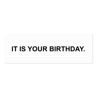 It is your birthday.  Business Card