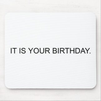 IT IS YOUR BIRTHDAY MOUSE MAT