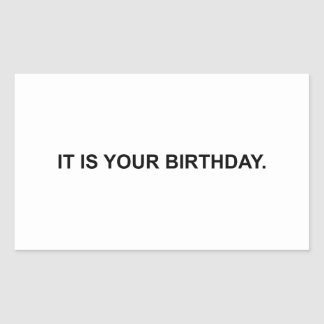 It Is Your Birthday Rectangle Sticker