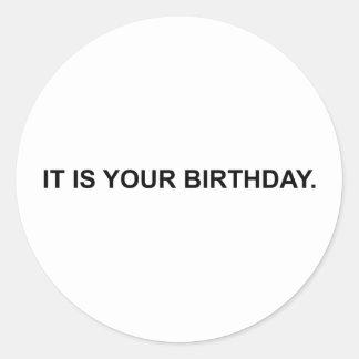 It Is Your Birthday Round Sticker