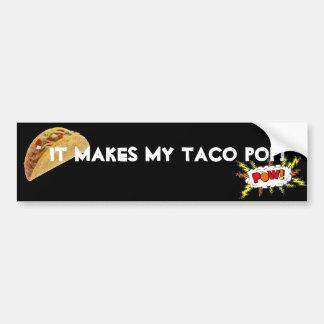 It makes my taco pop! car bumper sticker