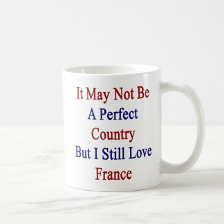 It May Not Be A Perfect Country But I Still Love F Mugs
