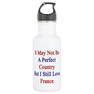 It May Not Be A Perfect Country But I Still Love F 532 Ml Water Bottle