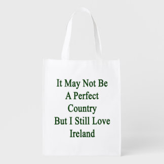 It May Not Be A Perfect Country But I Still Love I