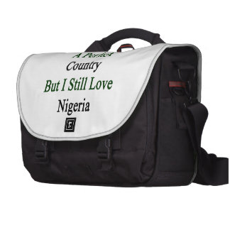 It May Not Be A Perfect Country But I Still Love N Commuter Bag