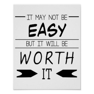 It May Not Be Easy, But It Will Be Worth It, Quote Poster