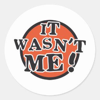 it ME wasn't Stickers