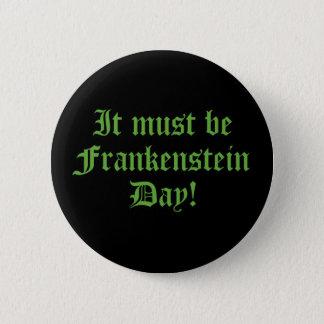 It Must Be Frankenstein Day 6 Cm Round Badge