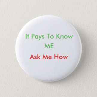 It Pays To Know, ME, Ask Me How 6 Cm Round Badge
