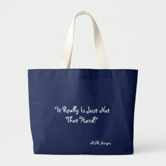 """It Really Is Just Not That Hard!"", MSR designs Large Tote Bag"