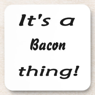 It s a bacon thing beverage coaster