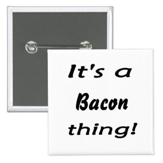 It s a bacon thing button