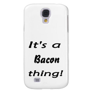 It s a bacon thing samsung galaxy s4 case
