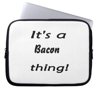 It s a bacon thing laptop sleeves