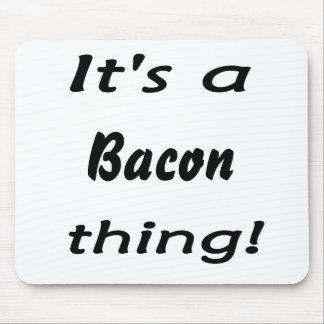 It s a bacon thing mousepad