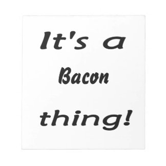 It s a bacon thing note pad