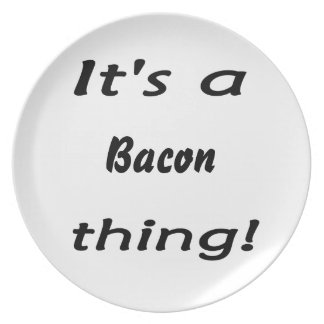 It s a bacon thing plate