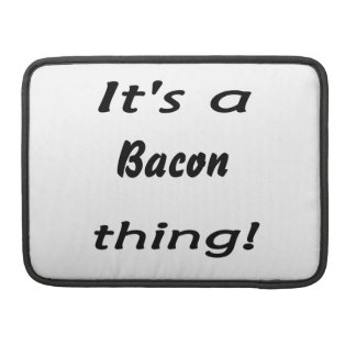 It s a bacon thing sleeves for MacBook pro