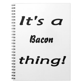 It s a bacon thing spiral notebooks