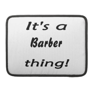 It s a barber thing MacBook pro sleeve