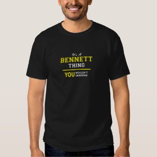 It's a BENNETT thing, you wouldn't understand Tee Shirts