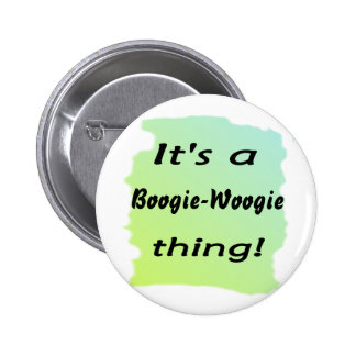 It s a boogie-woogie thing buttons