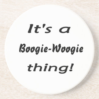 It s a boogie-woogie thing drink coaster