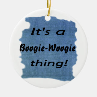It s a boogie-woogie thing ornament