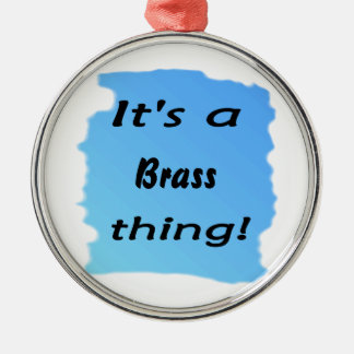 It s a brass thing christmas ornament