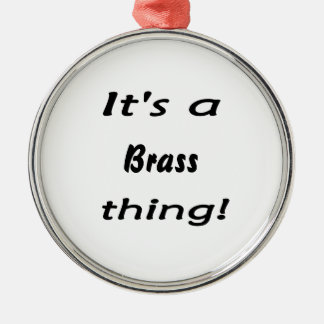 It s a brass thing christmas tree ornaments