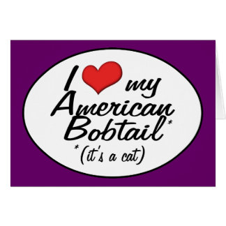 It s a Cat I Love My American Bobtail Greeting Card