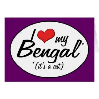 It s a Cat I Love My Bengal Card