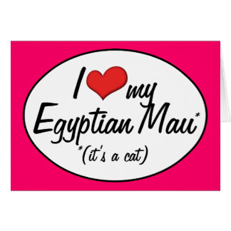 It s a Cat I Love My Egyptian Mau Greeting Cards