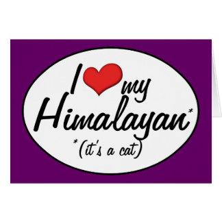 It s a Cat I Love My Himalayan Card
