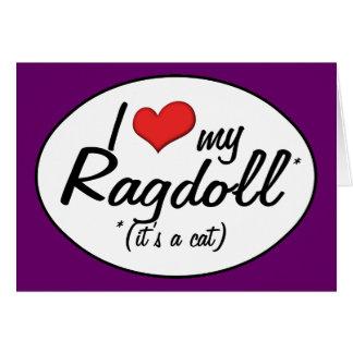 It s a Cat I Love My Ragdoll Greeting Card
