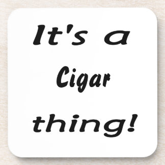 It s a cigar thing coaster
