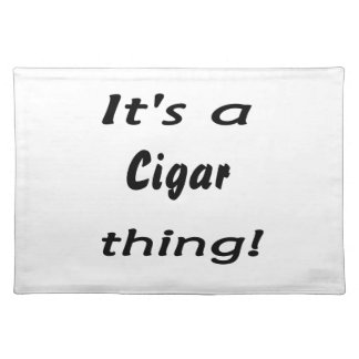 It s a cigar thing placemat