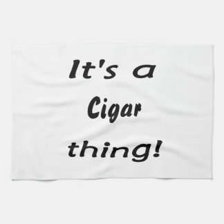 It s a cigar thing hand towel
