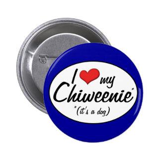 It s a Dog I Love My Chiweenie Pin