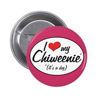 It s a Dog I Love My Chiweenie Pinback Buttons