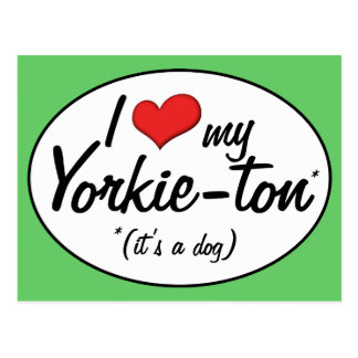 It s a Dog I Love My Yorkie-ton Post Card
