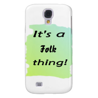 It s a Folk thing Samsung Galaxy S4 Cover