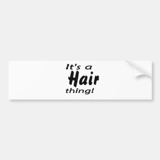 It s a hair thing bumper stickers