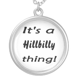 It s a hillbilly thing pendants