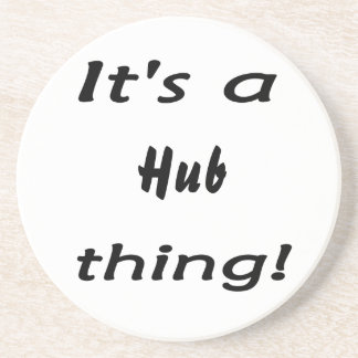 It s a hub thing beverage coasters