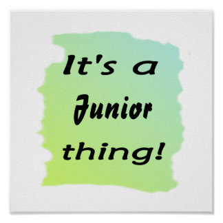 It s a junior thing posters
