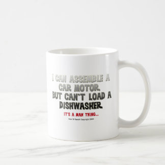 It s a Man Thing Can t load a dishwasher Mugs