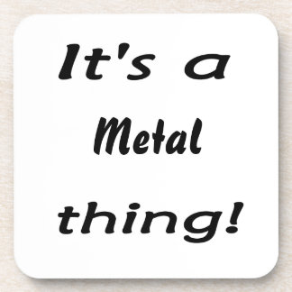 It s a metal thing beverage coasters
