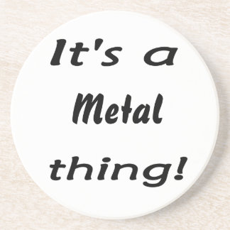 It s a metal thing coaster