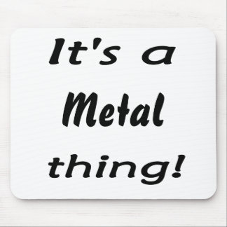 It s a metal thing mouse pads